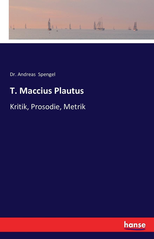 Dr. Andreas Spengel T. Maccius Plautus t maccius plautus oder m accius plautus eine abhandlung
