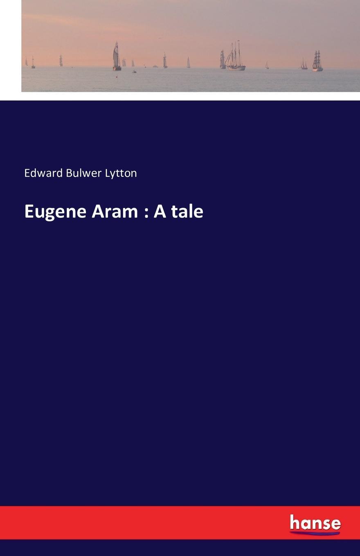 Eugene Aram. A tale