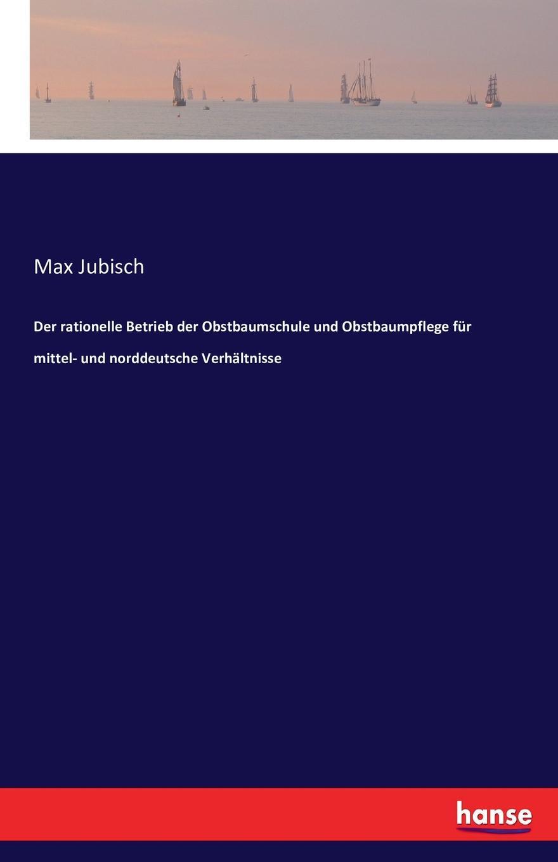 цена Max Jubisch Der rationelle Betrieb der Obstbaumschule und Obstbaumpflege fur mittel- und norddeutsche Verhaltnisse онлайн в 2017 году