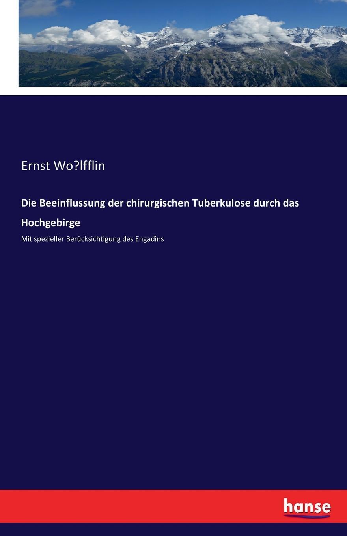 Ernst Wölfflin Die Beeinflussung der chirurgischen Tuberkulose durch das Hochgebirge czerny vincenz die erweiterungsbauten der chirurgischen klinik zu heidelberg german edition