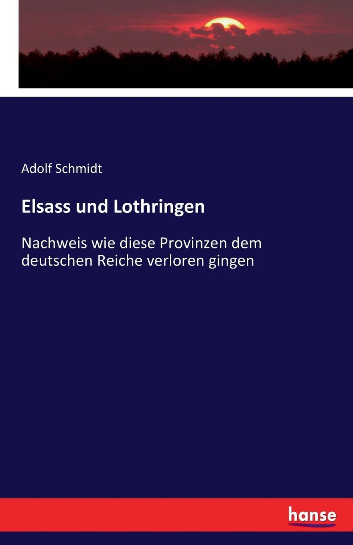 Adolf Schmidt Elsass und Lothringen wolfgang menzel elsass und lothringen sind und bleiben unser
