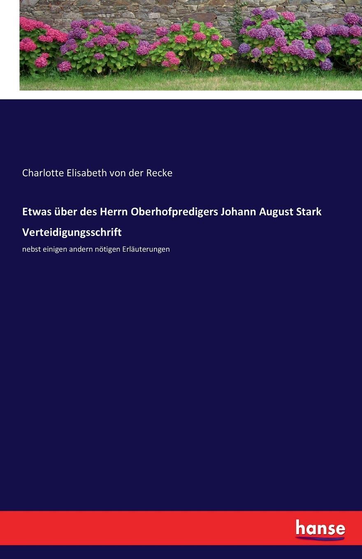 Charlotte Elisabeth von der Recke Etwas uber des Herrn Oberhofpredigers Johann August Stark Verteidigungsschrift