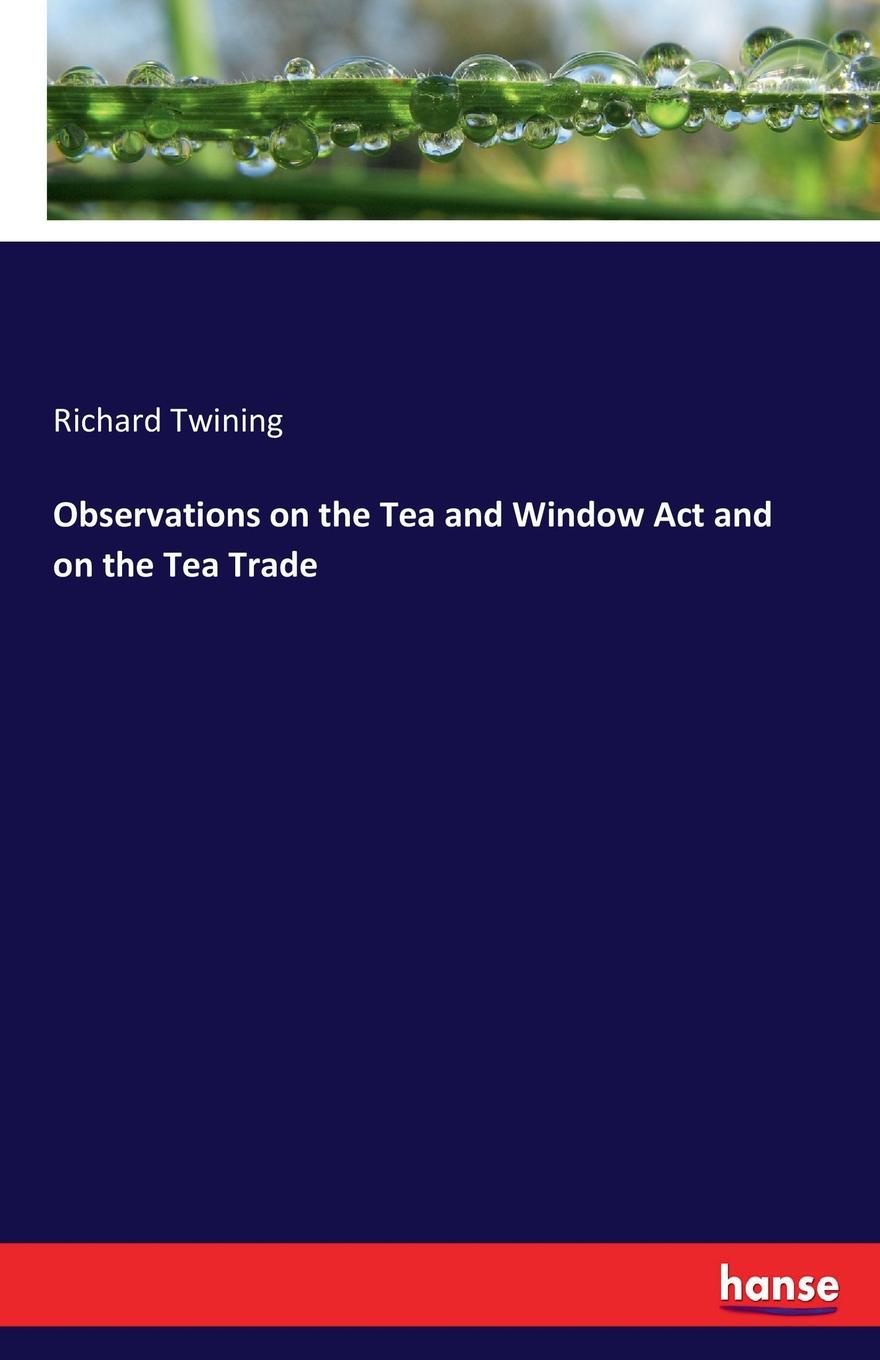 Richard Twining Observations on the Tea and Window Act and on the Tea Trade цена