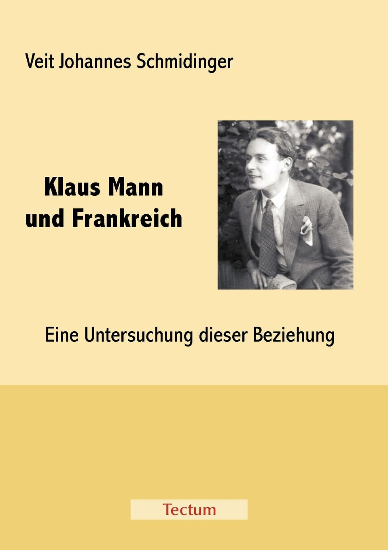 Veit Johannes Schmidinger Klaus Mann und Frankreich kluhs franz august bebel der mann und sein werk