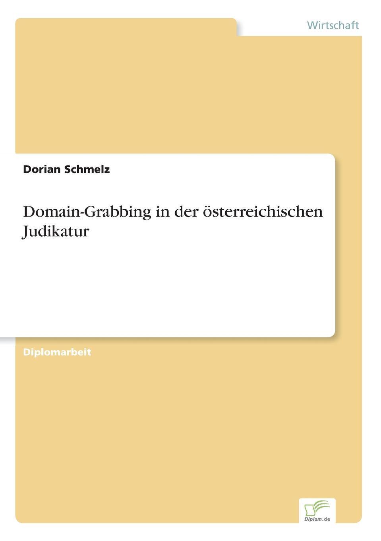 Domain-Grabbing in der osterreichischen Judikatur Inhaltsangabe:Einleitung:Durch die zunehmende PopularitР?t...