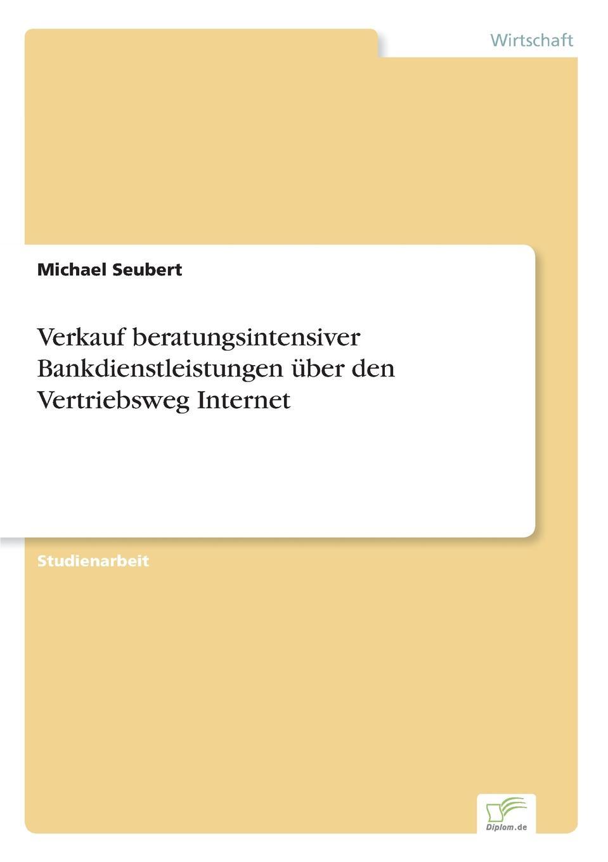 Michael Seubert Verkauf beratungsintensiver Bankdienstleistungen uber den Vertriebsweg Internet michael seubert verkauf beratungsintensiver bankdienstleistungen uber den vertriebsweg internet