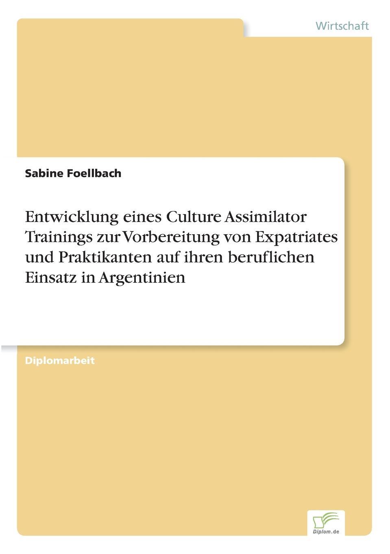 Entwicklung eines Culture Assimilator Trainings zur Vorbereitung von Expatriates und Praktikanten auf ihren beruflichen Einsatz in Argentinien Inhaltsangabe:Problemstellung:Die wenigsten Deutschen haben eine...