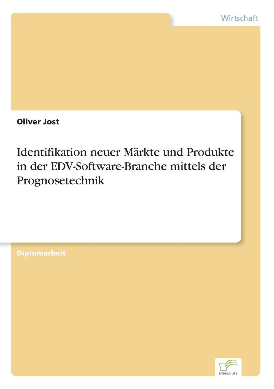 Oliver Jost Identifikation neuer Markte und Produkte in der EDV-Software-Branche mittels der Prognosetechnik oliver jost identifikation neuer markte und produkte in der edv software branche mittels der prognosetechnik