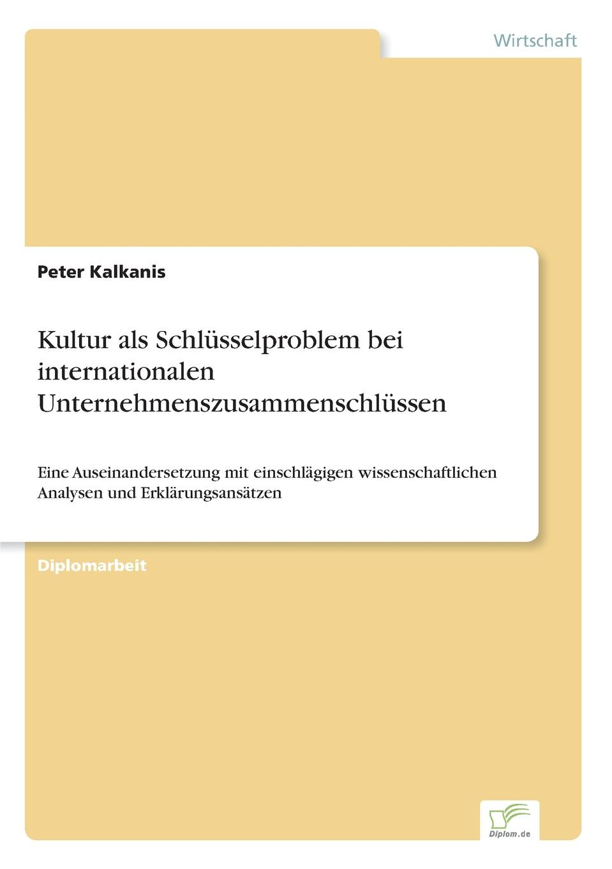 Peter Kalkanis Kultur als Schlusselproblem bei internationalen Unternehmenszusammenschlussen peter kalkanis kultur als schlusselproblem bei internationalen unternehmenszusammenschlussen