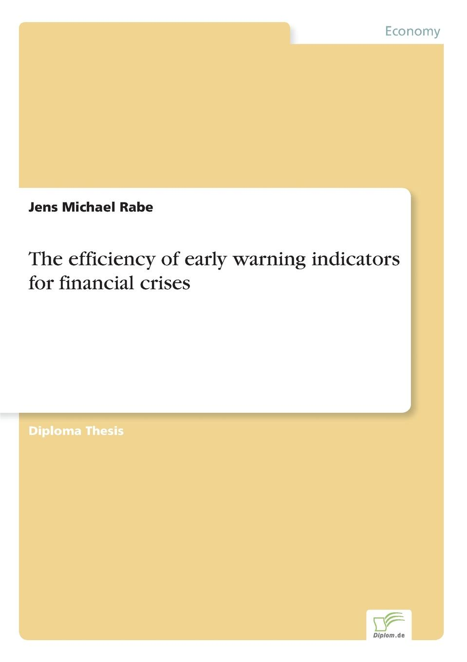 Jens Michael Rabe The efficiency of early warning indicators for financial crises designing early warning system