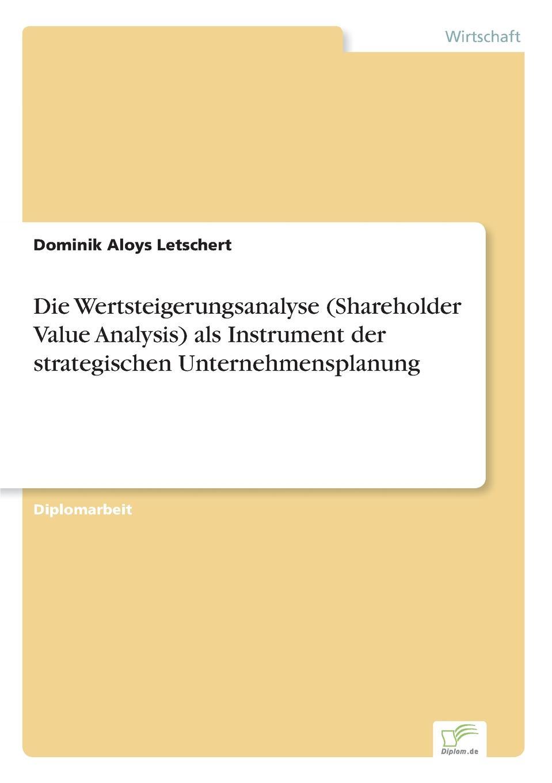 Dominik Aloys Letschert Die Wertsteigerungsanalyse (Shareholder Value Analysis) als Instrument der strategischen Unternehmensplanung louisa van der does zeichen der zeit zur symbolik der volkischen bewegung
