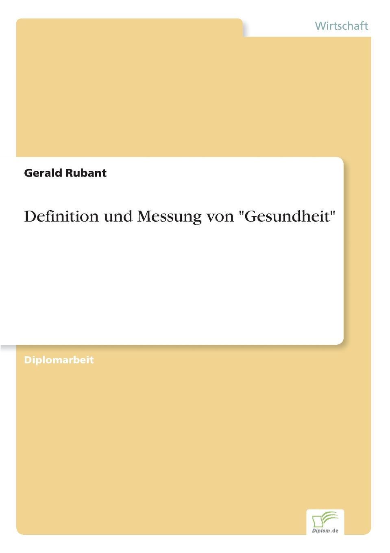 Gerald Rubant Definition und Messung von Gesundheit martin schiller vegetarismus in der forderung unserer gesundheit