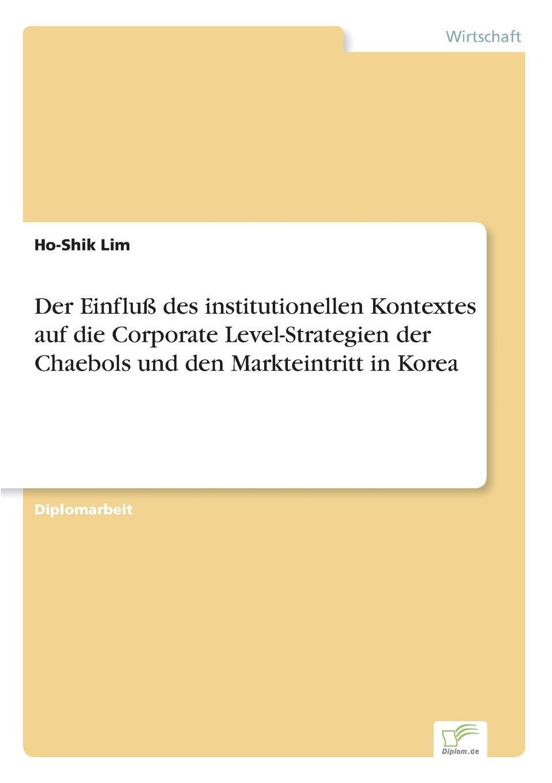 Der Einfluss des institutionellen Kontextes auf die Corporate Level-Strategien der Chaebols und den Markteintritt in Korea Inhaltsangabe:Einleitung:In jР?ngster Zeit ist Interesse...