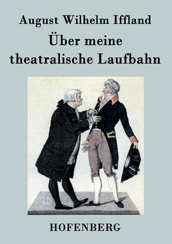 August Wilhelm Iffland Uber meine theatralische Laufbahn недорого