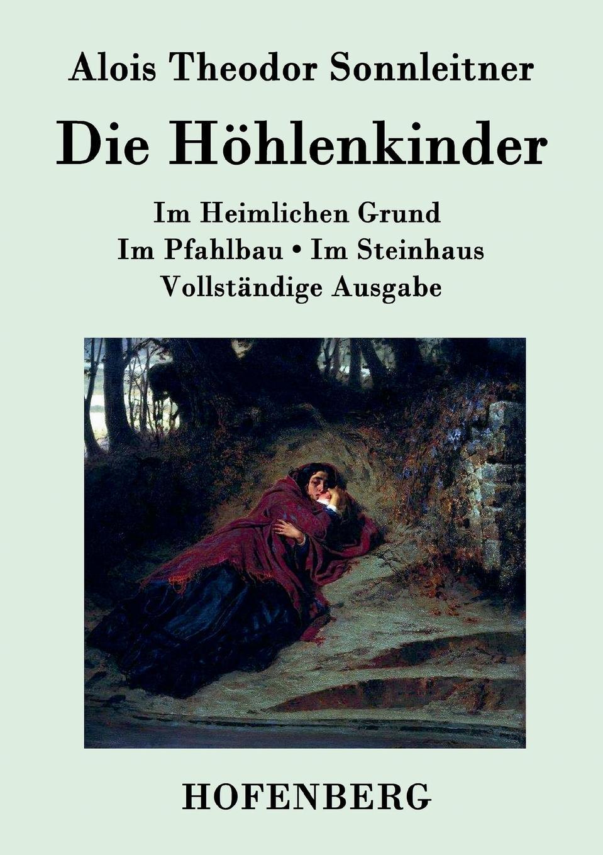 Alois Theodor Sonnleitner Die Hohlenkinder sonnleitner alois theodor die höhlenkinder im heimlichen grund