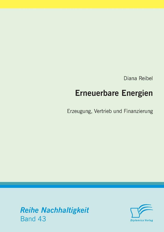 Diana Reibel Erneuerbare Energien. Erzeugung, Vertrieb Und Finanzierung thomas kellner erneuerbare energien im mehrfamilienhaus