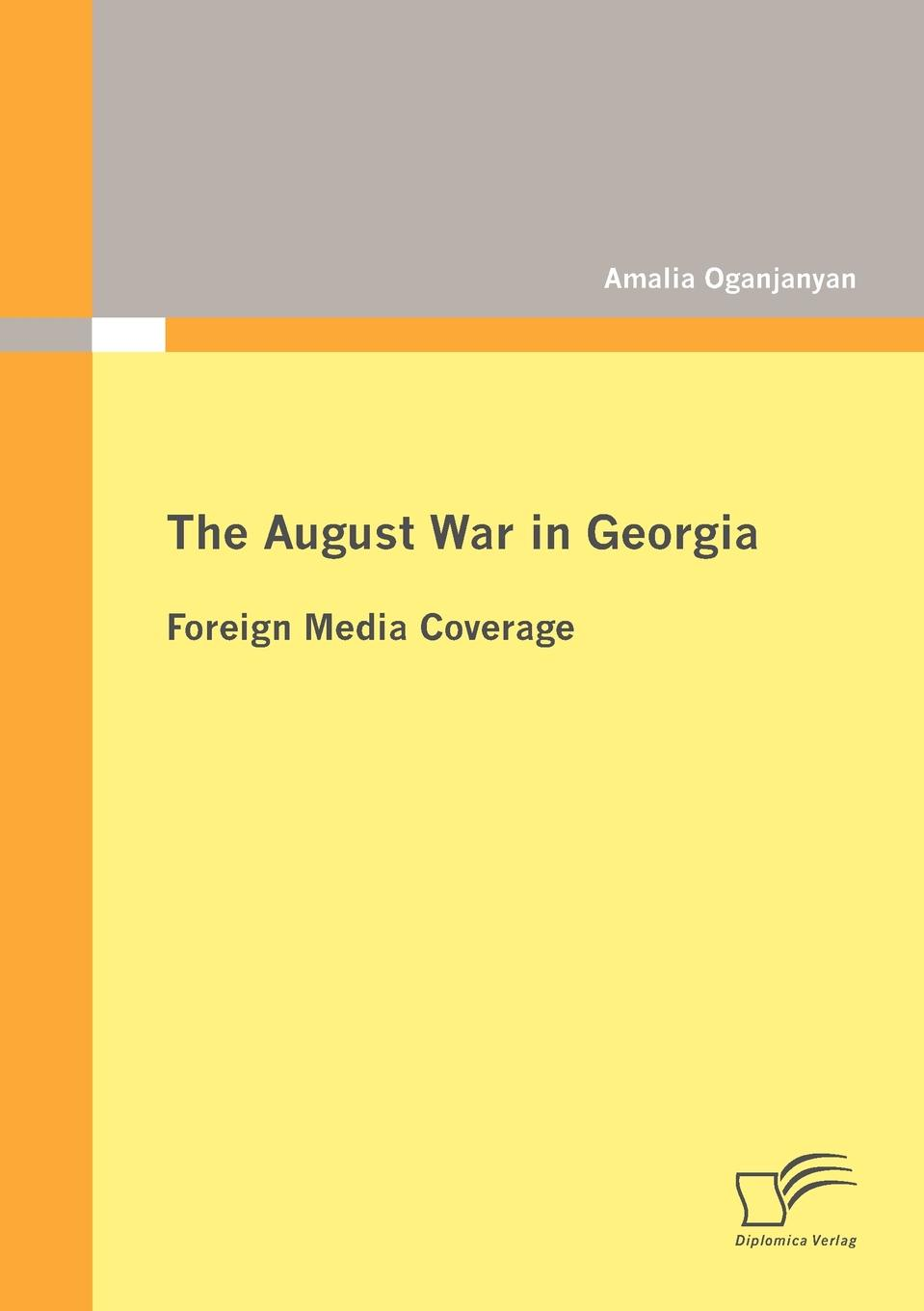 Amalia Oganjanyan The August War in Georgia. Foreign Media Coverage war photography images of armed conflict and its aftermath