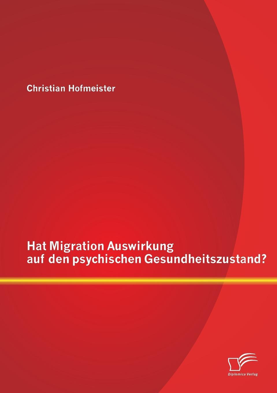 Christian Hofmeister Hat Migration Auswirkung auf den psychischen Gesundheitszustand. yannick nestle auswirkung der elektromobilitat auf den servicemarkt branchenstrukturanalyse und musterkostenrechnung