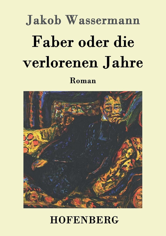 Jakob Wassermann Faber oder die verlorenen Jahre massimo ferrari ernst cassirer stationen einer philosophischen biographie
