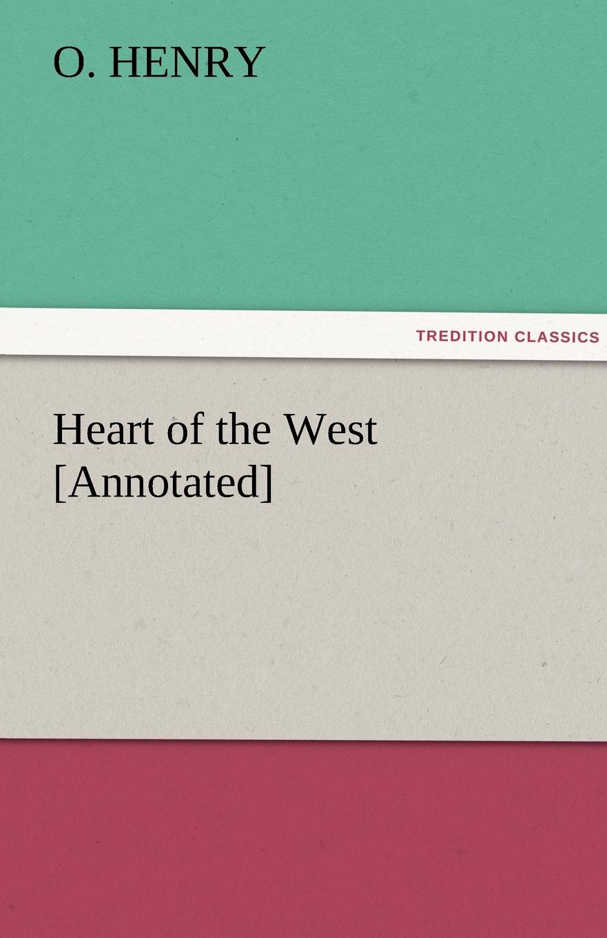 Henry O, Henry O. Heart of the West .Annotated. o henry heart of the west