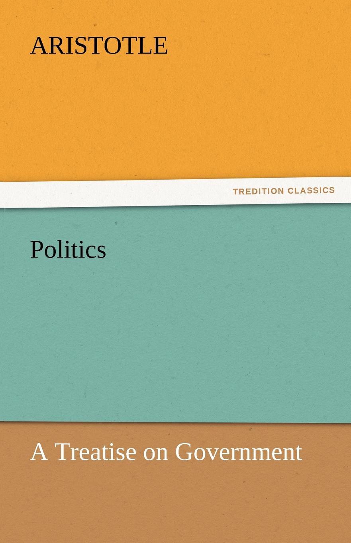 Аристотель Politics. A Treatise on Government