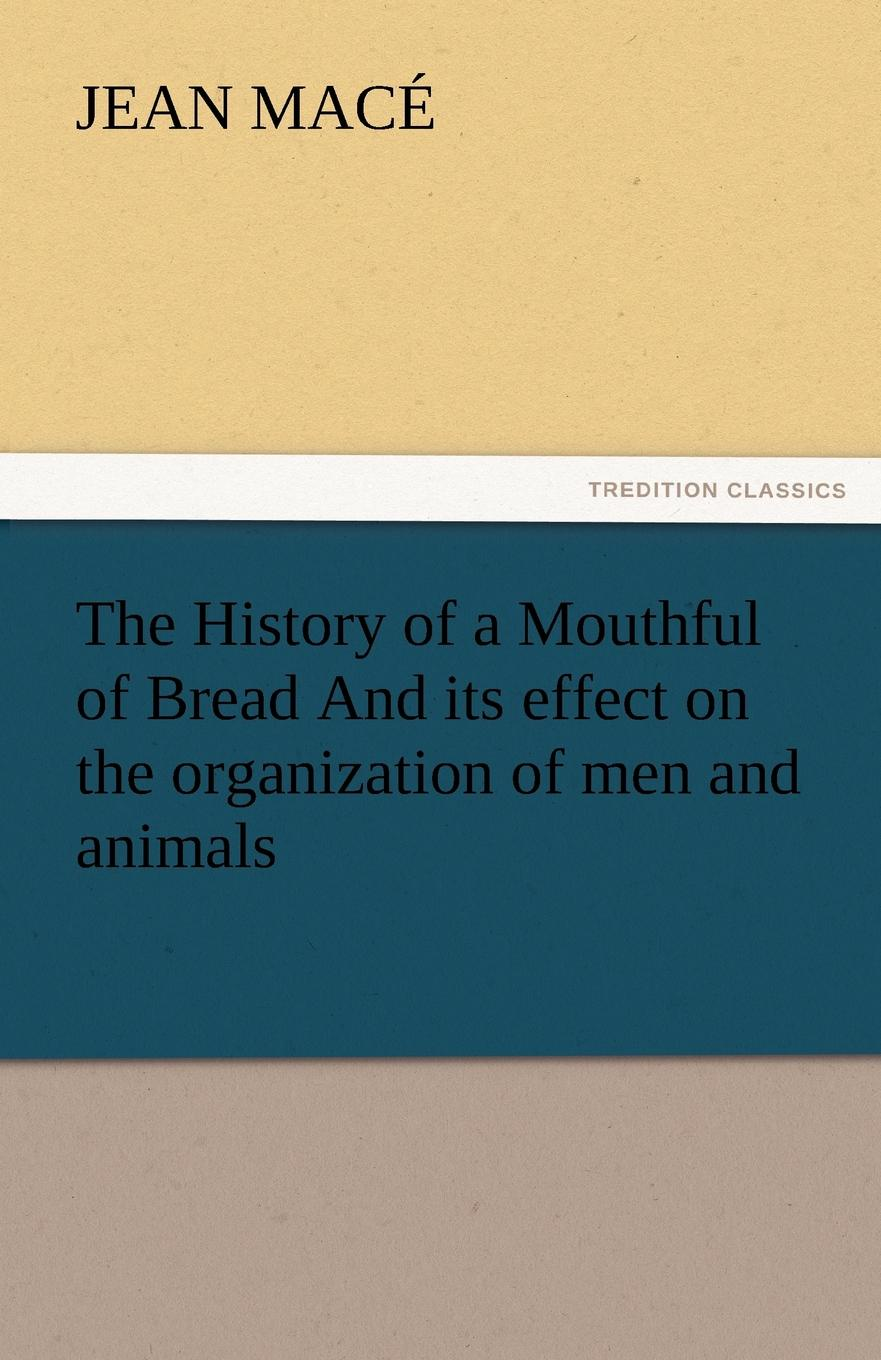 Jean Mac, Jean Mace The History of a Mouthful of Bread and Its Effect on the Organization of Men and Animals richard chang y the passion plan at work building a passion driven organization isbn 9780787959029
