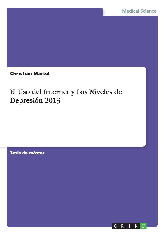 Christian Martel El Uso del Internet y Los Niveles de Depresion 2013 mexico conferencias cientificas de los alumnos en el periodo del primero de