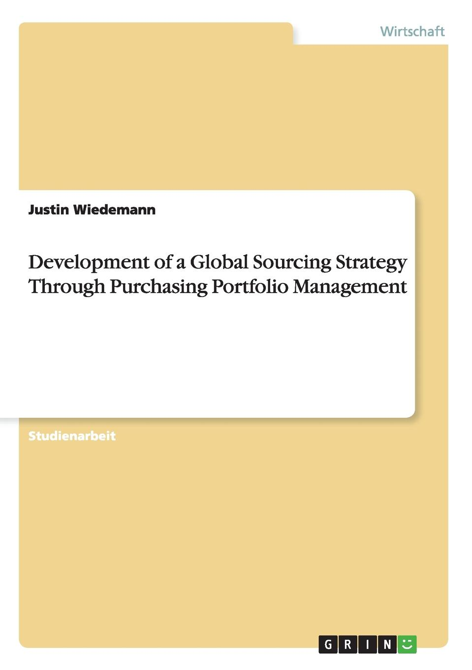 Justus Wiedemann Development of a Global Sourcing Strategy Through Purchasing Portfolio Management g anderson e designated drivers how china plans to dominate the global auto industry