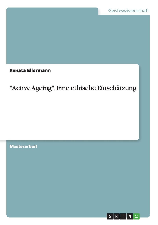 """""""Active Ageing"""". Eine ethische Einschatzung"""