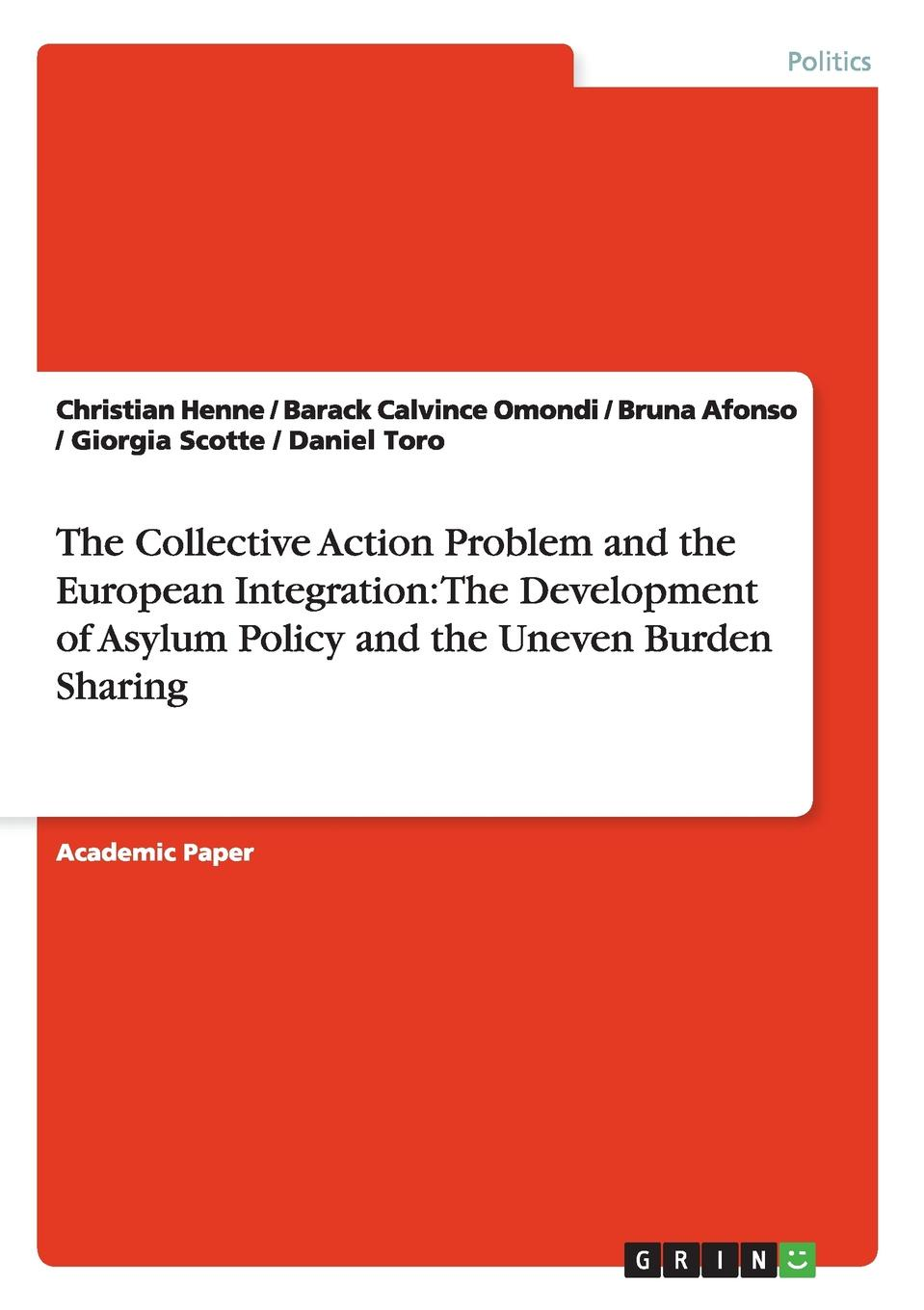 Christian Henne, Barack Calvince Omondi, Bruna Afonso The Collective Action Problem and the European Integration. The Development of Asylum Policy and the Uneven Burden Sharing electricity market in turkey and its integration policy into the eu