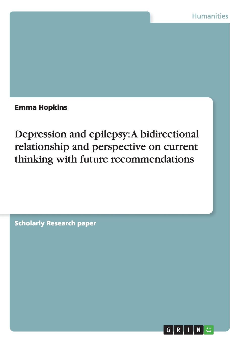 Emma Hopkins Depression and epilepsy. A bidirectional relationship and perspective on current thinking with future recommendations caren haines rn silently seizing common unrecognized and frequently missed seizures and their potentially damaging impact on individuals with autism spectrum disorders