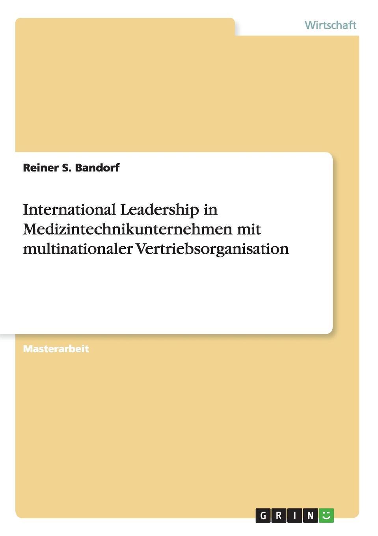 Reiner S. Bandorf International Leadership in Medizintechnikunternehmen mit multinationaler Vertriebsorganisation stefan reinpold anforderungen an die moderne fuhrungspersonlichkeit leadership excellence im rahmen der digital leadership