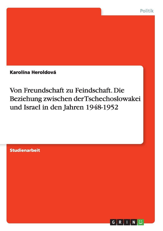 Von Freundschaft zu Feindschaft. Die Beziehung zwischen der Tschechoslowakei und Israel in den Jahren 1948-1952