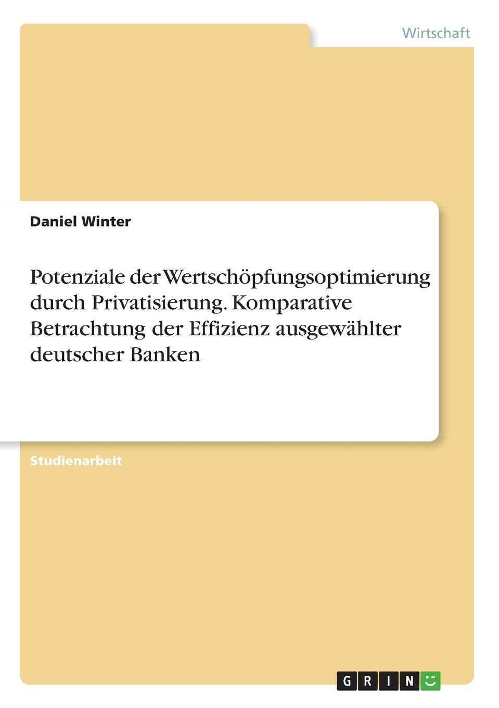 Daniel Winter Potenziale der Wertschopfungsoptimierung durch Privatisierung. Komparative Betrachtung der Effizienz ausgewahlter deutscher Banken sasa mitrovic die privatisierung der wasserversorgung der dritten welt eine effektive strategie moderner entwicklungshilfe