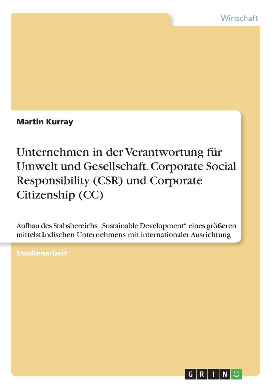 Martin Kurray Unternehmen in der Verantwortung fur Umwelt und Gesellschaft. Corporate Social Responsibility (CSR) und Corporate Citizenship (CC) недорого