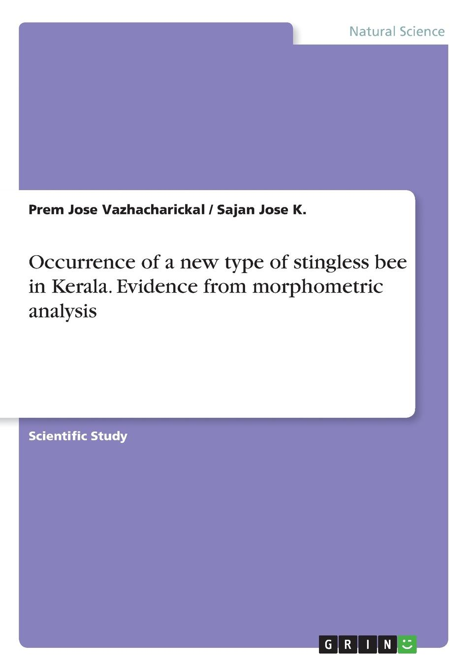 Prem Jose Vazhacharickal, Sajan Jose K. Occurrence of a new type of stingless bee in Kerala. Evidence from morphometric analysis jiby john mathew prem jose vazhacharickal sajeshkumar n k the honey apple and its phytochemical analysis