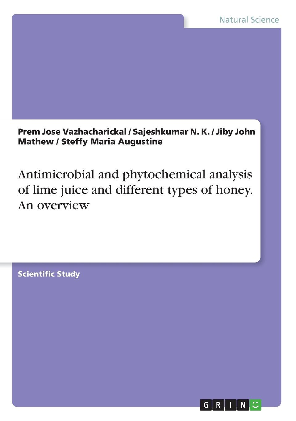 Jiby John Mathew, Prem Jose Vazhacharickal, Sajeshkumar N. K. Antimicrobial and phytochemical analysis of lime juice and different types of honey. An overview jiby john mathew prem jose vazhacharickal sajeshkumar n k the honey apple and its phytochemical analysis