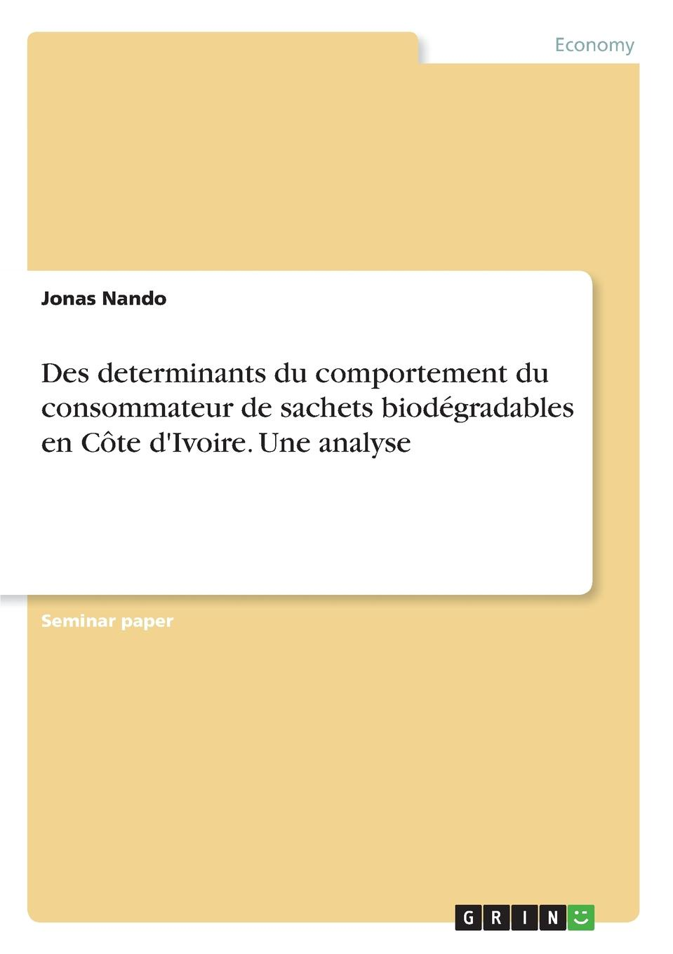 Jonas Nando Des determinants du comportement du consommateur de sachets biodegradables en Cote d.Ivoire. Une analyse sully prudhomme l expression dans les beaux arts application de la psychologie a l etude de l artiste et des beaux arts prose 1883 french edition