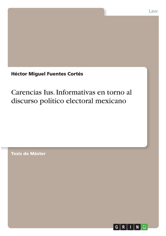 Héctor Miguel Fuentes Cortés Carencias Ius. Informativas en torno al discurso politico electoral mexicano abierto mexicano los cabos wednesday