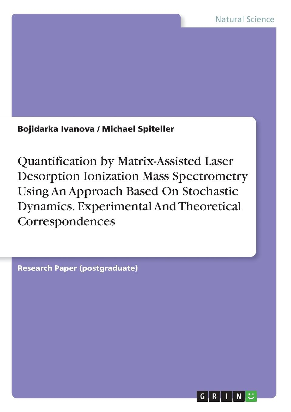 Bojidarka Ivanova, Michael Spiteller Quantification by Matrix-Assisted Laser Desorption Ionization Mass Spectrometry Using An Approach Based On Stochastic Dynamics. Experimental And Theoretical Correspondences недорго, оригинальная цена