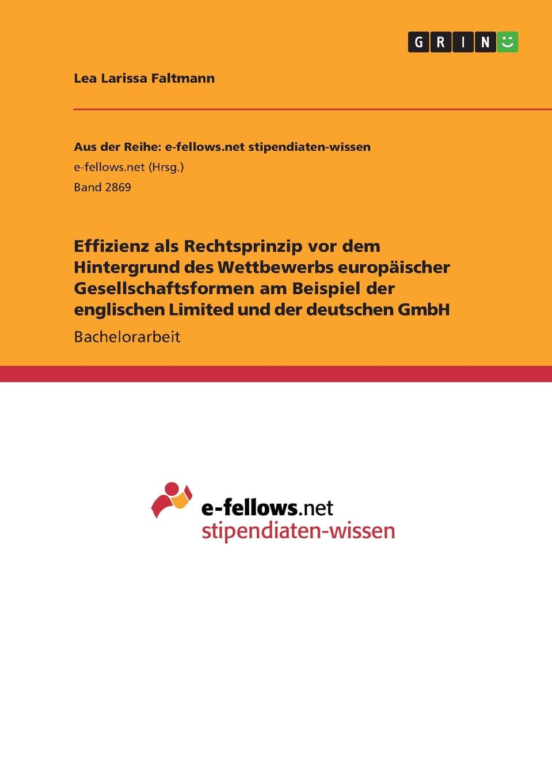 Lea Larissa Faltmann Effizienz als Rechtsprinzip vor dem Hintergrund des Wettbewerbs europaischer Gesellschaftsformen am Beispiel der englischen Limited und der deutschen GmbH недорого