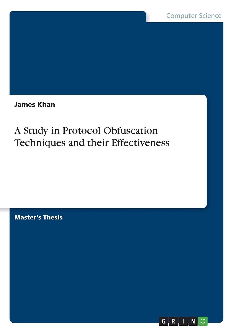 James Khan A Study in Protocol Obfuscation Techniques and their Effectiveness недорго, оригинальная цена