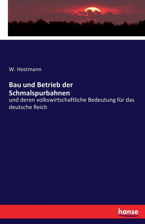 цена W. Hostmann Bau und Betrieb der Schmalspurbahnen онлайн в 2017 году