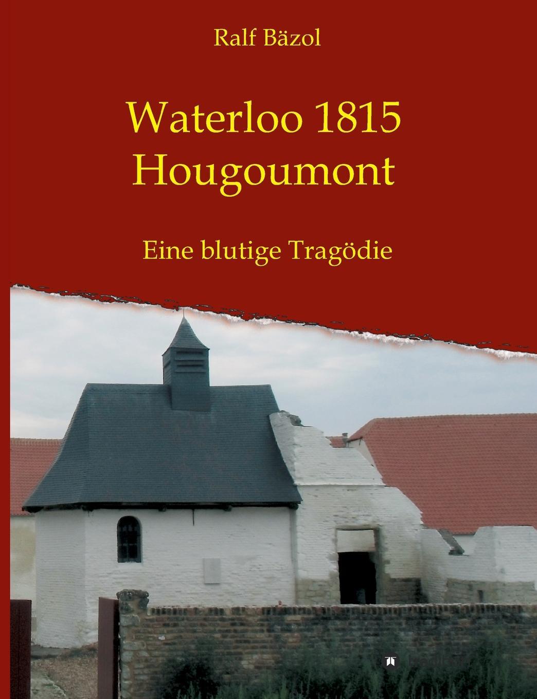 Ralf Bäzol Waterloo 1815 - Hougoumont von wulffen die schlacht bei lodz