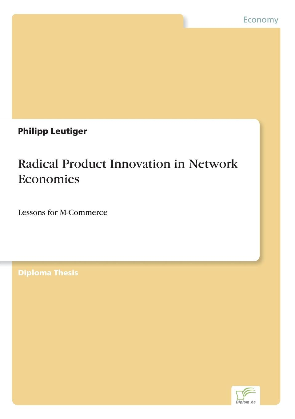 Philipp Leutiger Radical Product Innovation in Network Economies demystifying learning traps in a new product innovation process