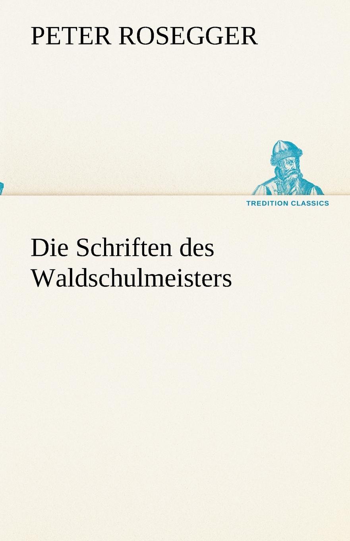 Peter Rosegger Die Schriften des Waldschulmeisters peter kalkanis kultur als schlusselproblem bei internationalen unternehmenszusammenschlussen