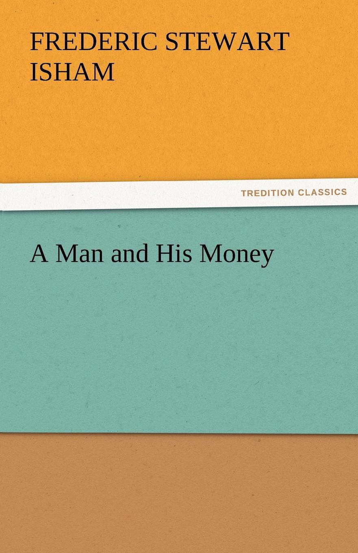 Frederic Stewart Isham A Man and His Money isham frederic stewart the lady of the mount