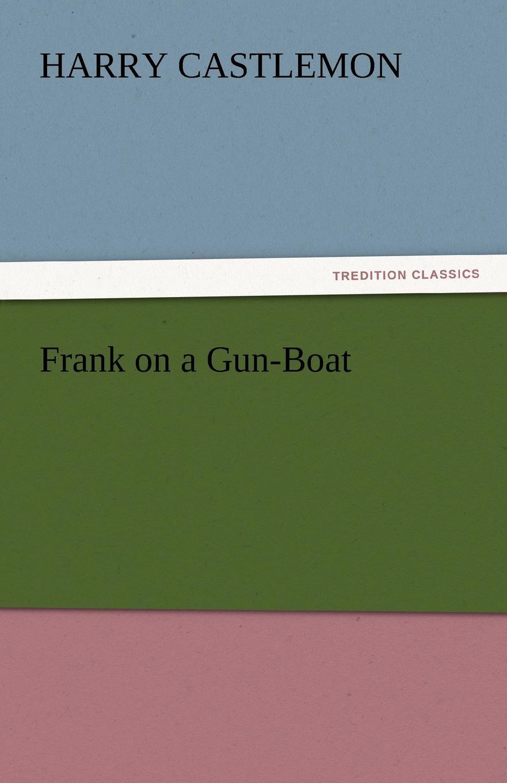 Harry Castlemon Frank on a Gun-Boat castlemon harry frank before vicksburg the gun boat series