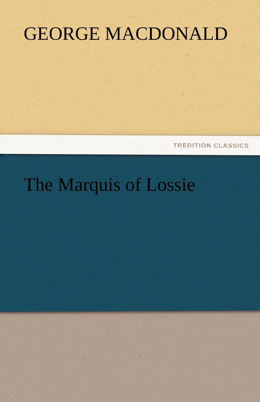 MacDonald George The Marquis of Lossie george macdonald the marquis of lossie