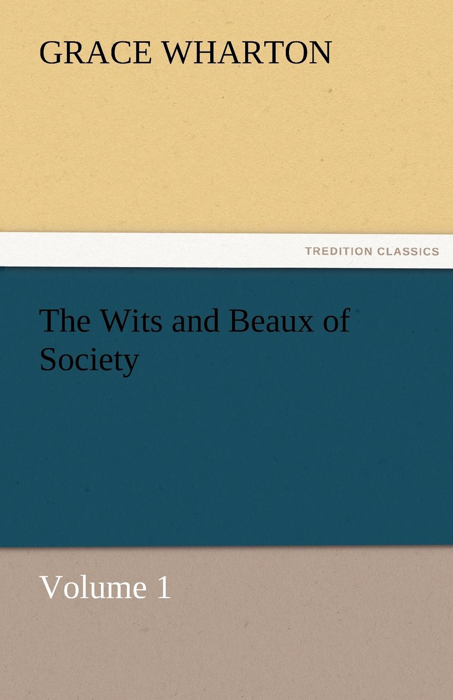 Grace Wharton The Wits and Beaux of Society Volume 1